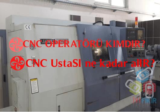 CNC-OPERATÖRÜ-1 CNC operatörü Kimdir, CNC operatörü Ne işler yapar?